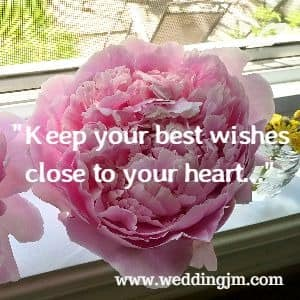 Keep your best wishes close to your heart