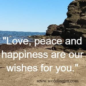 Love, peace, and happiness are our wishes for you